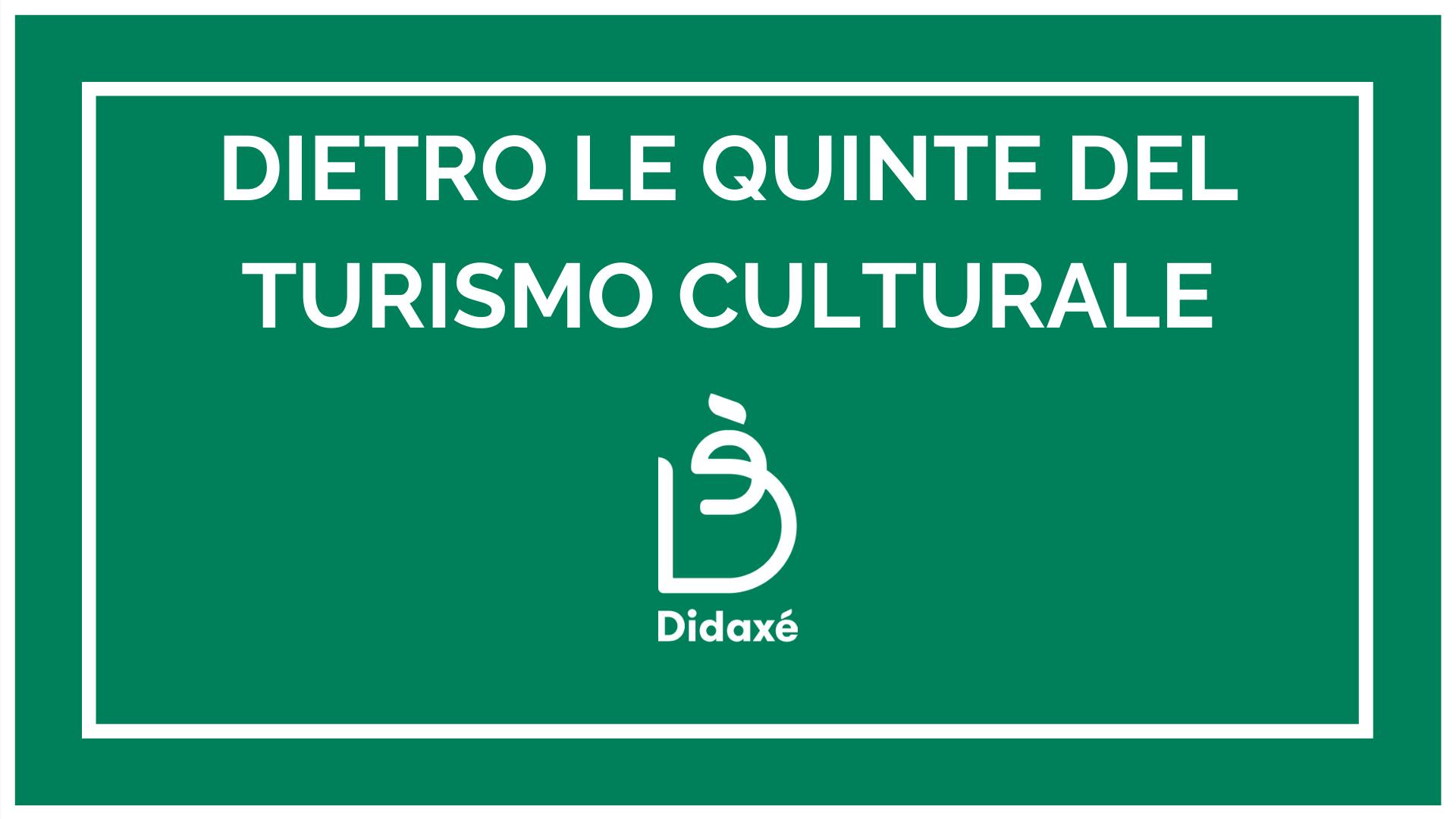 Dietro le quinte del turismo culturale